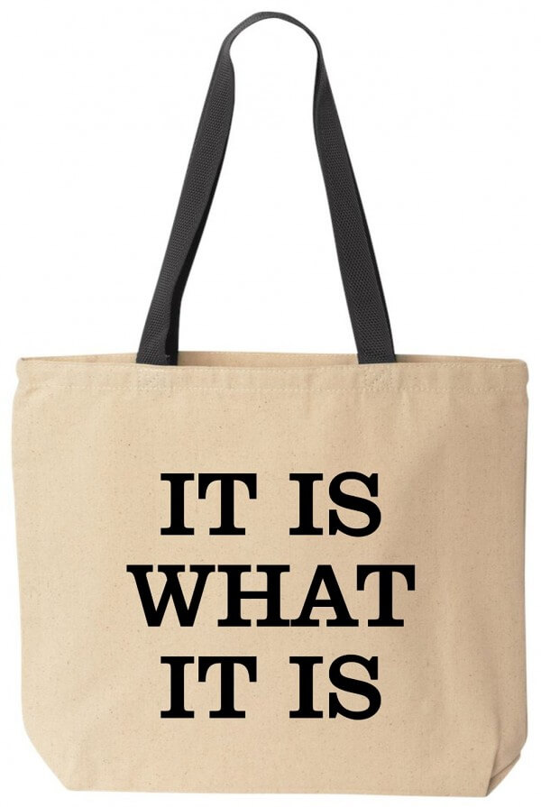 It Is What It Is Tote Canvas Reusable Bag by BeeGeeTees