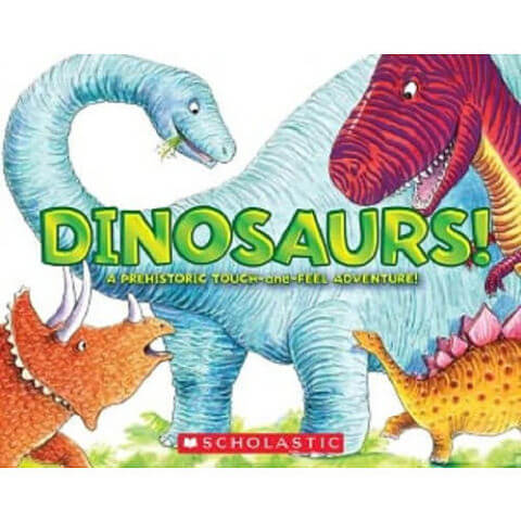 Dinosaurs! A Prehistoric Touch and Feel Adventure